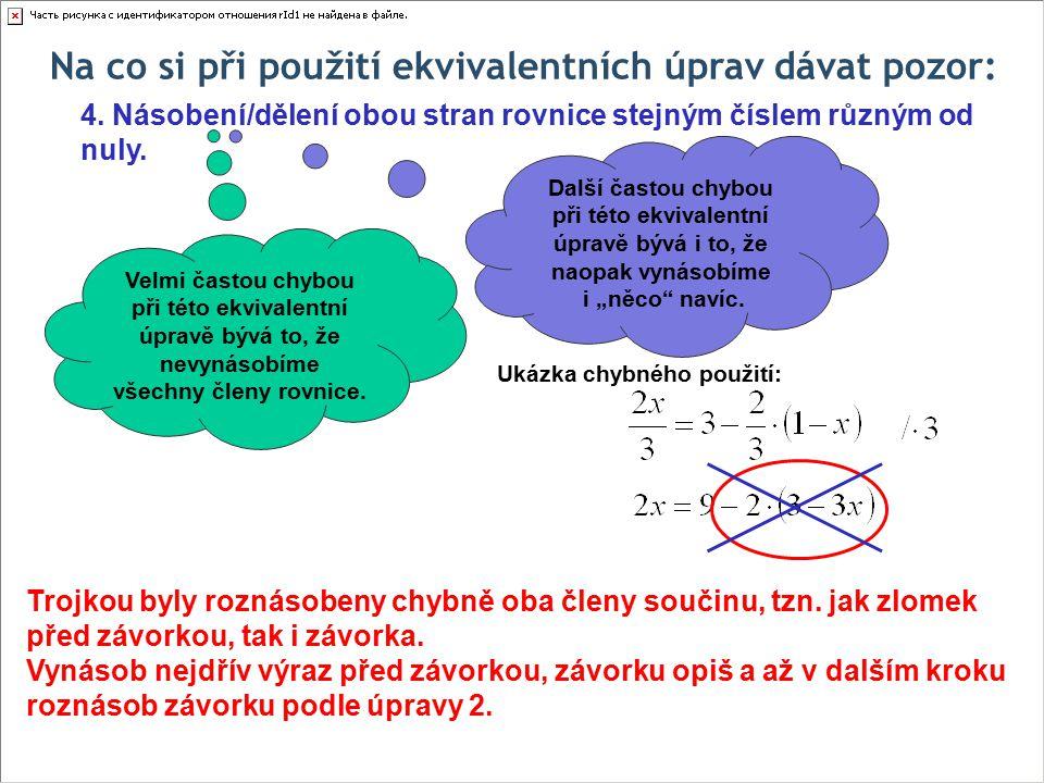 Na co si při použití ekvivalentních úprav dávat pozor: 4. Násobení/dělení obou stran rovnice stejným číslem různým od nuly. Velmi častou chybou při té