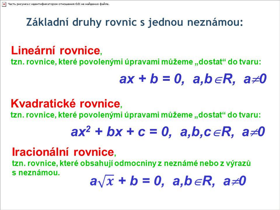"""Základní druhy rovnic s jednou neznámou: Lineární rovnice, tzn. rovnice, které povolenými úpravami můžeme """"dostat"""" do tvaru: ax + b = 0, a,b  R, a """