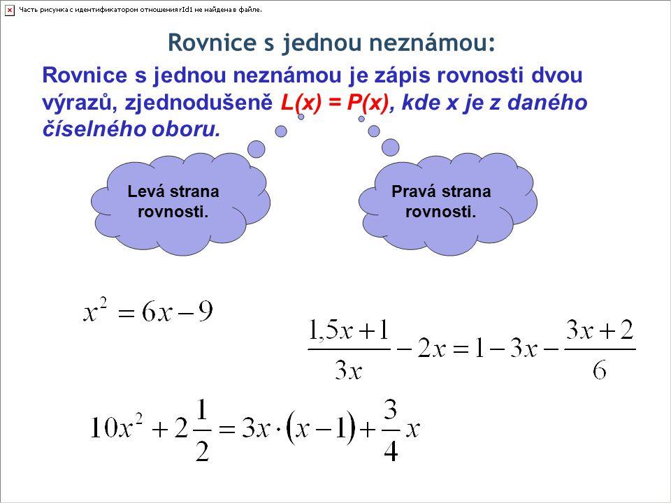 Rovnice s jednou neznámou: Rovnice s jednou neznámou je zápis rovnosti dvou výrazů, zjednodušeně L(x) = P(x), kde x je z daného číselného oboru. Levá