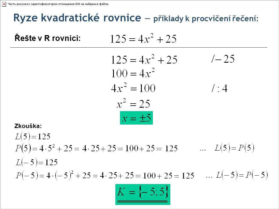 Ryze kvadratické rovnice ‒ příklady k procvičení řečení: Řešte v R rovnici: Zkouška: