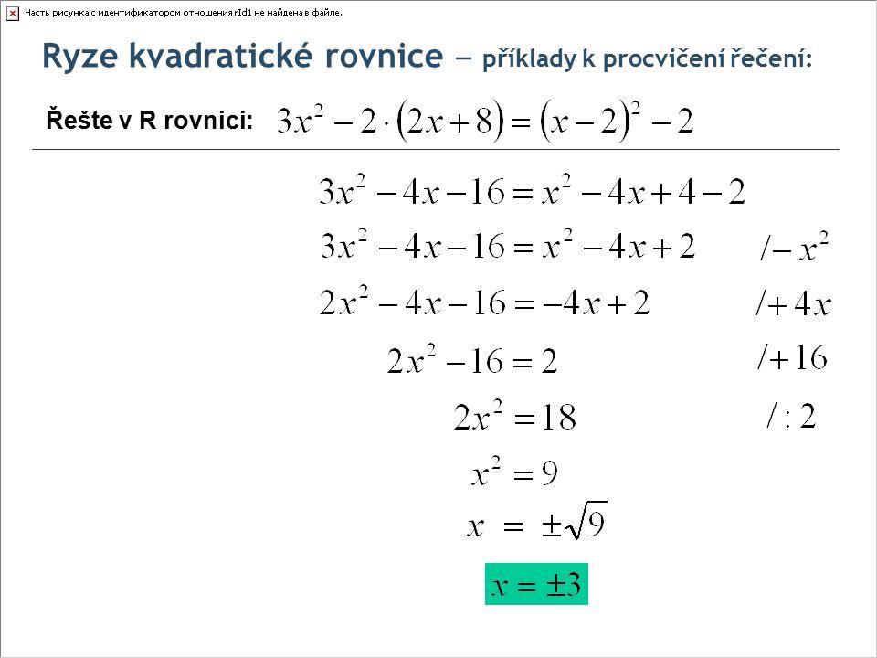 Ryze kvadratické rovnice ‒ příklady k procvičení řečení: Řešte v R rovnici: