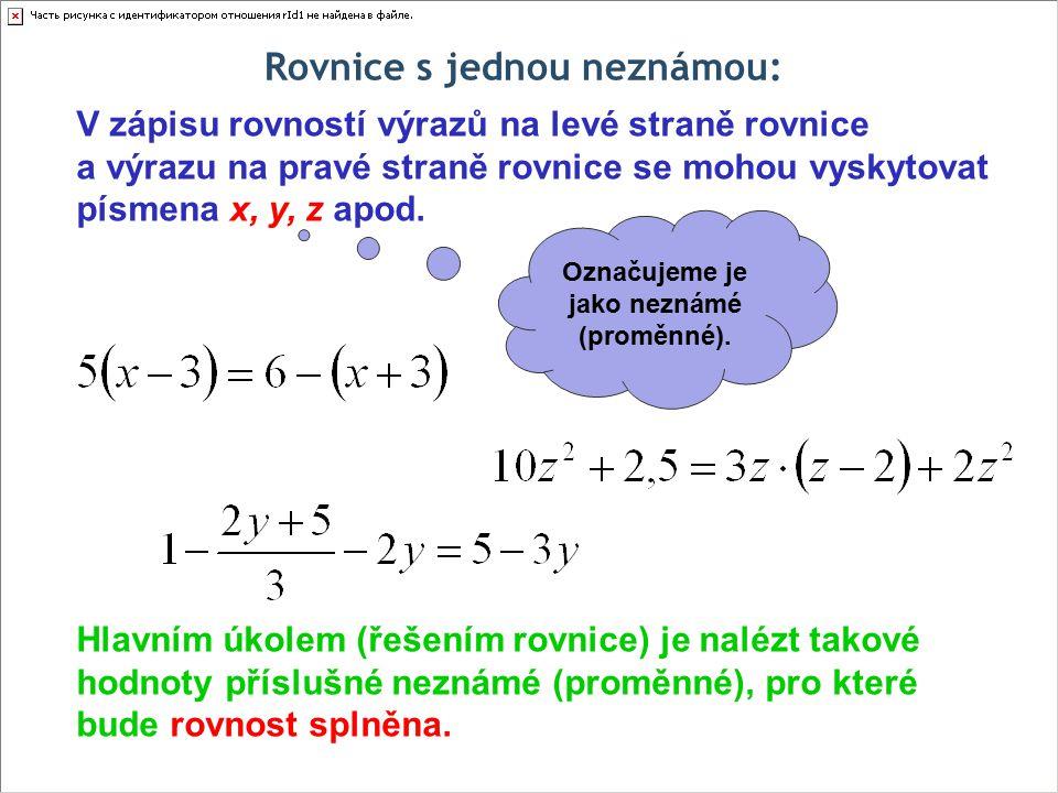 Rovnice s jednou neznámou: V zápisu rovností výrazů na levé straně rovnice a výrazu na pravé straně rovnice se mohou vyskytovat písmena x, y, z apod.