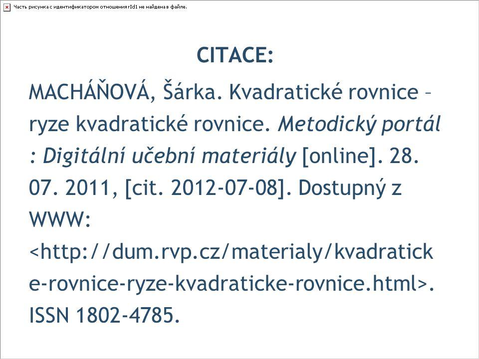 CITACE: MACHÁŇOVÁ, Šárka. Kvadratické rovnice – ryze kvadratické rovnice. Metodický portál : Digitální učební materiály [online]. 28. 07. 2011, [cit.