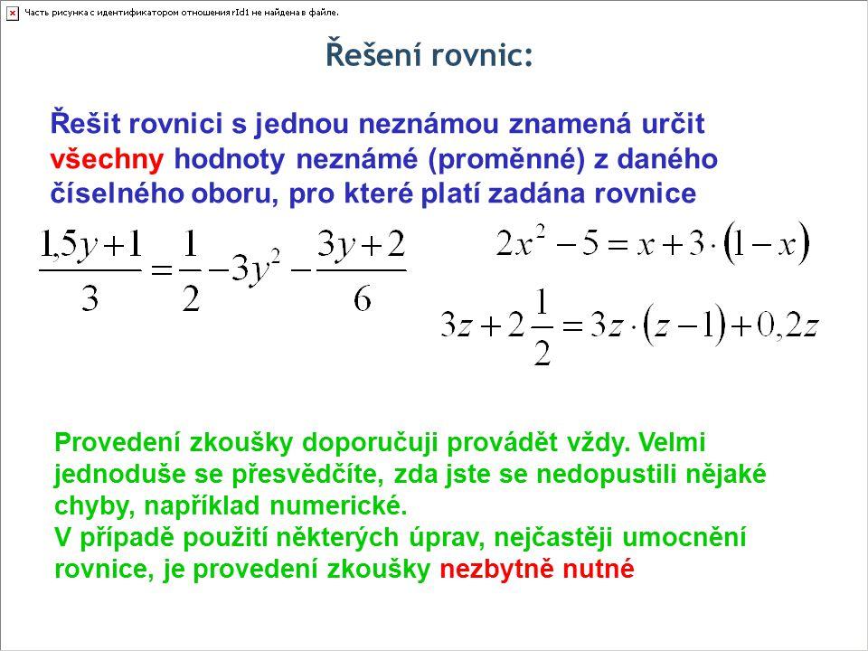 Řešení rovnic: Řešit rovnici s jednou neznámou znamená určit všechny hodnoty neznámé (proměnné) z daného číselného oboru, pro které platí zadána rovni