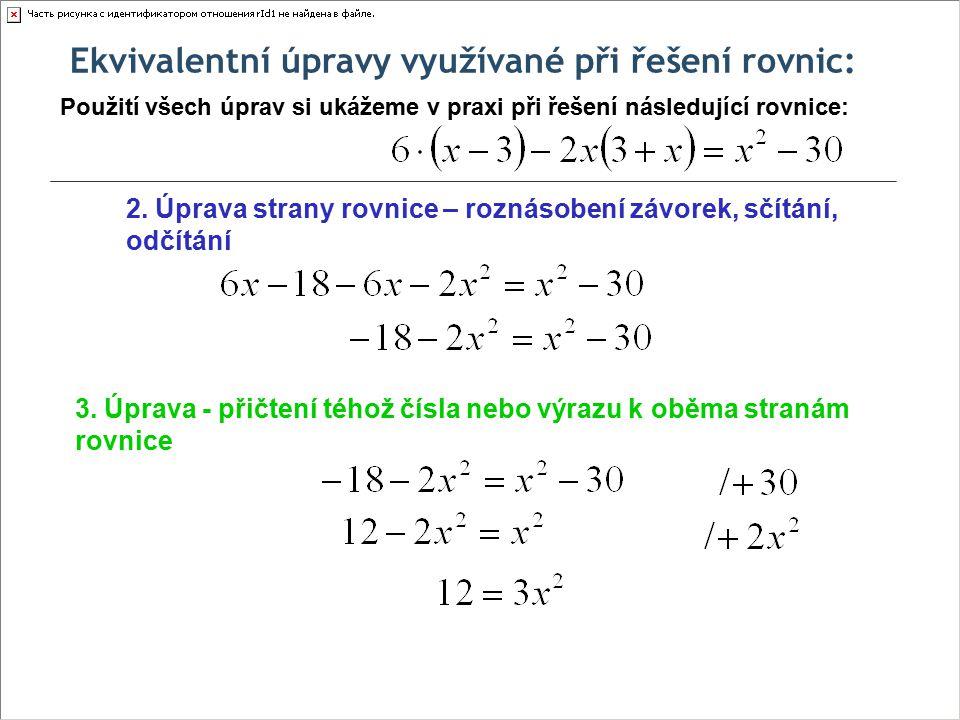 Ekvivalentní úpravy využívané při řešení rovnic: Použití všech úprav si ukážeme v praxi při řešení následující rovnice: 2. Úprava strany rovnice – roz