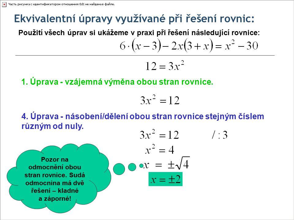 Ekvivalentní úpravy využívané při řešení rovnic: Použití všech úprav si ukážeme v praxi při řešení následující rovnice: 1. Úprava - vzájemná výměna ob