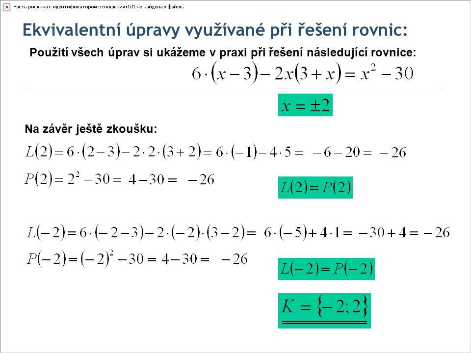 Ekvivalentní úpravy využívané při řešení rovnic: Použití všech úprav si ukážeme v praxi při řešení následující rovnice: Na závěr ještě zkoušku: