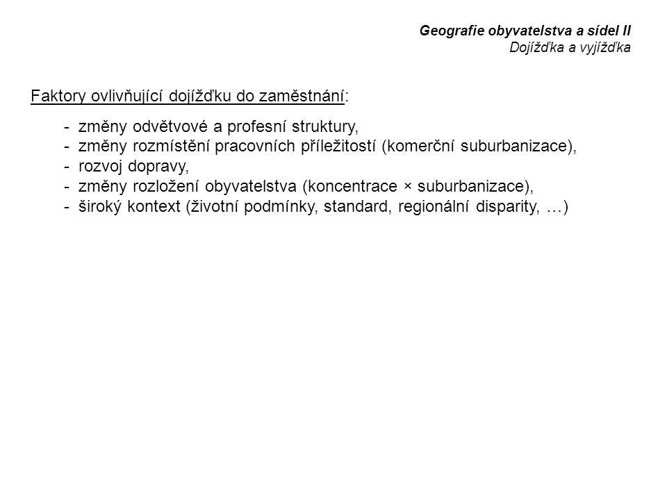 Faktory ovlivňující dojížďku do zaměstnání: - změny odvětvové a profesní struktury, - změny rozmístění pracovních příležitostí (komerční suburbanizace