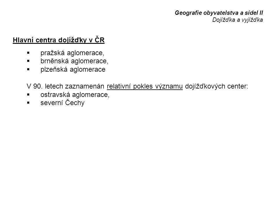 Hlavní centra dojížďky v ČR  pražská aglomerace,  brněnská aglomerace,  plzeňská aglomerace V 90. letech zaznamenán relativní pokles významu dojížď
