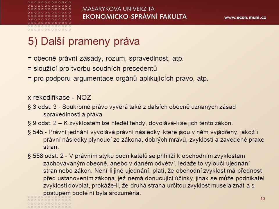 www.econ.muni.cz 5) Další prameny práva = obecné právní zásady, rozum, spravedlnost, atp.