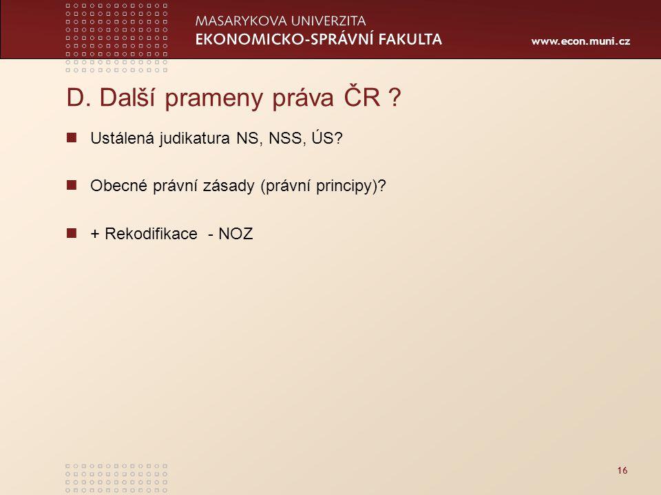 www.econ.muni.cz 16 D. Další prameny práva ČR . Ustálená judikatura NS, NSS, ÚS.