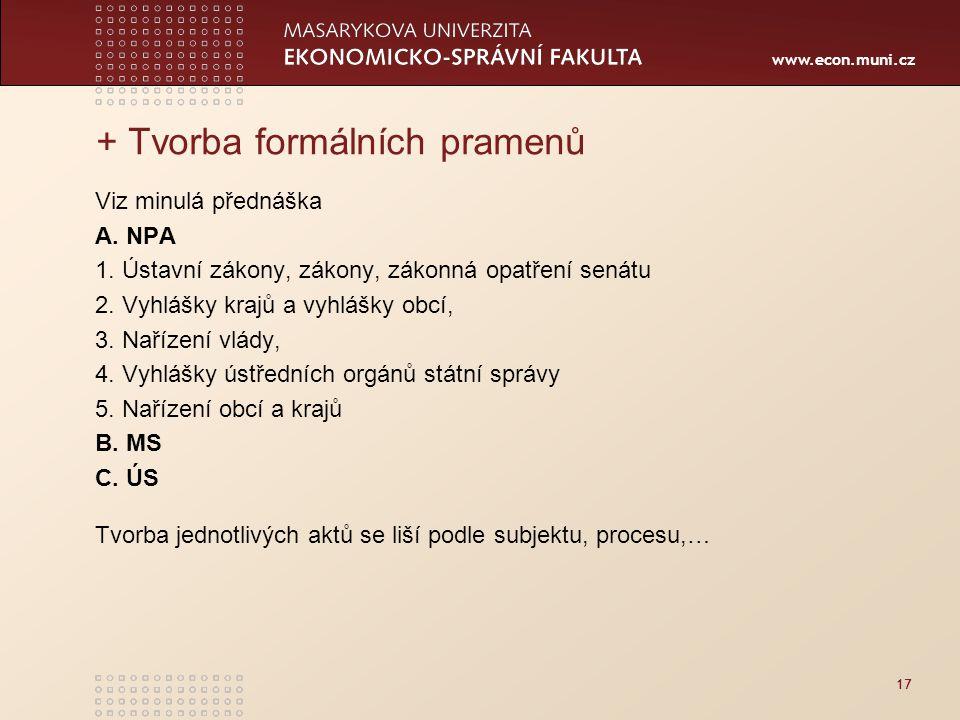 www.econ.muni.cz 17 + Tvorba formálních pramenů Viz minulá přednáška A.