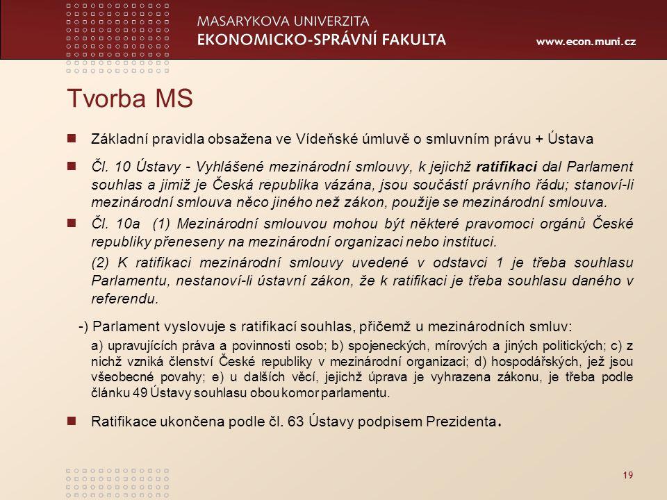 www.econ.muni.cz 19 Tvorba MS Základní pravidla obsažena ve Vídeňské úmluvě o smluvním právu + Ústava Čl.