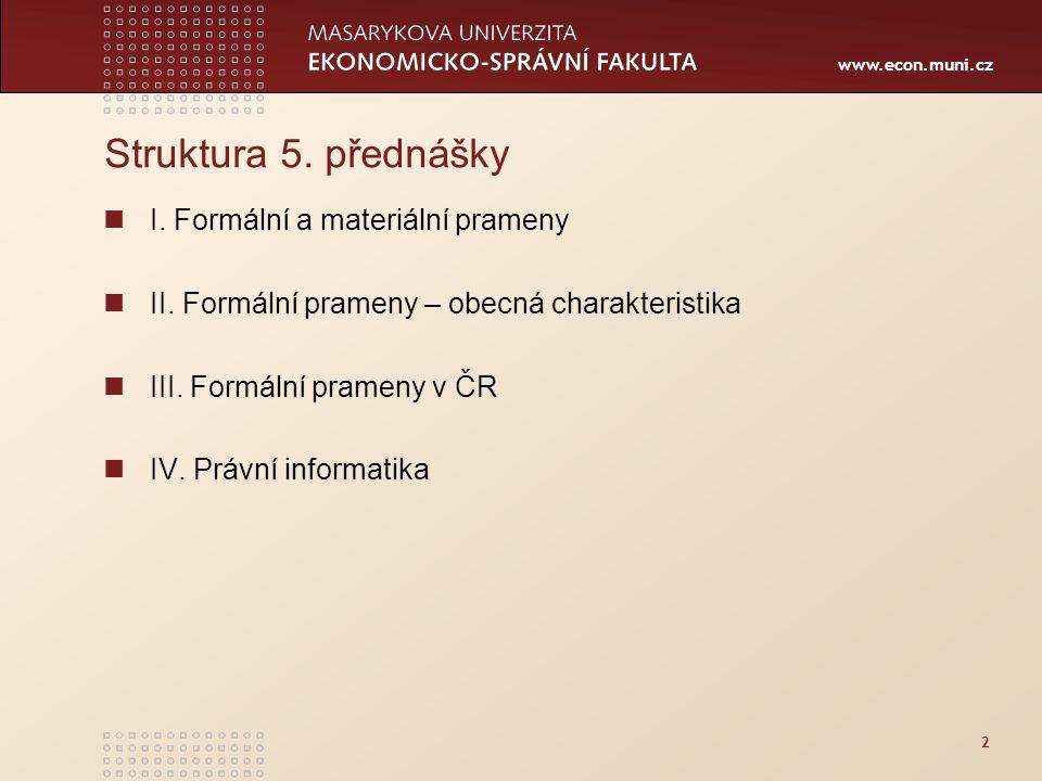 www.econ.muni.cz 2 Struktura 5. přednášky I. Formální a materiální prameny II.