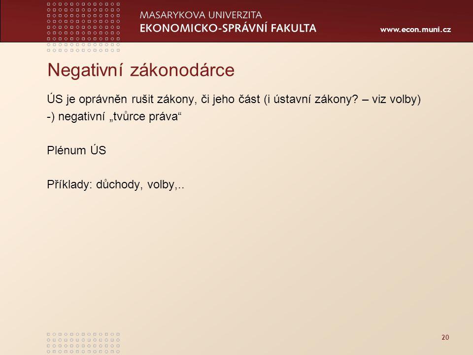www.econ.muni.cz 20 Negativní zákonodárce ÚS je oprávněn rušit zákony, či jeho část (i ústavní zákony.