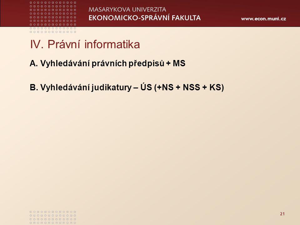www.econ.muni.cz 21 IV.Právní informatika A. Vyhledávání právních předpisů + MS B.