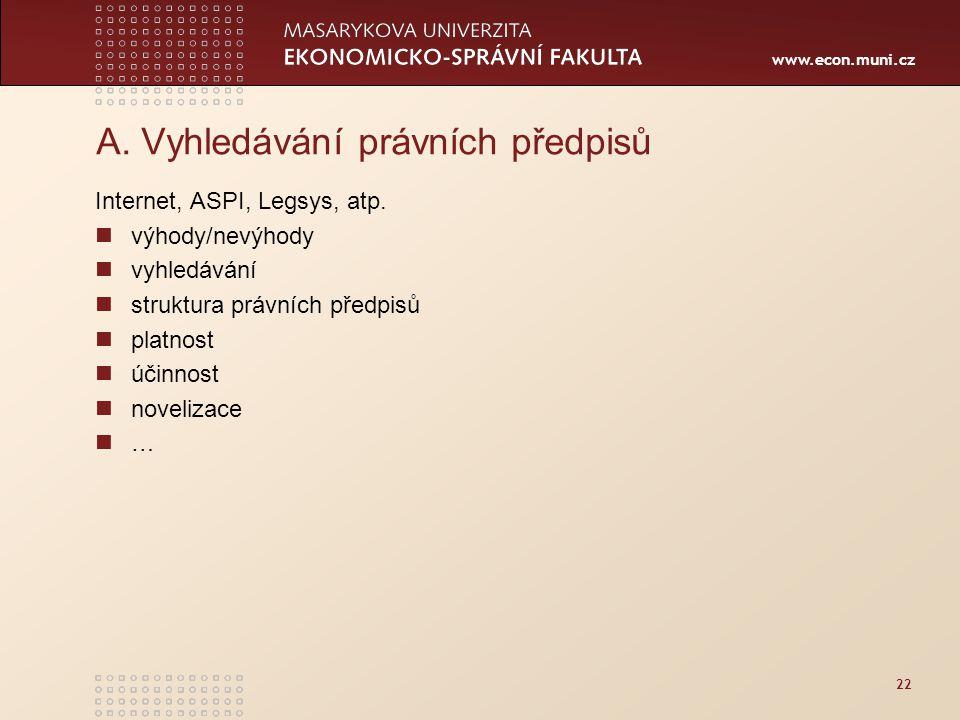 www.econ.muni.cz 22 A.Vyhledávání právních předpisů Internet, ASPI, Legsys, atp.