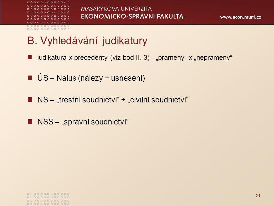 www.econ.muni.cz 24 B. Vyhledávání judikatury judikatura x precedenty (viz bod II.