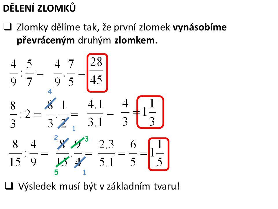 DĚLENÍ ZLOMKŮ  Zlomky dělíme tak, že první zlomek vynásobíme převráceným druhým zlomkem. 4 1 2 1 3 5  Výsledek musí být v základním tvaru!