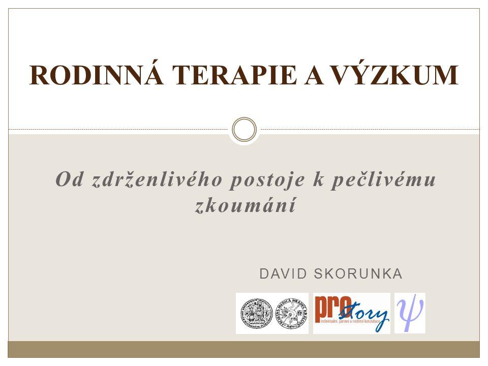 Od zdrženlivého postoje k pečlivému zkoumání RODINNÁ TERAPIE A VÝZKUM DAVID SKORUNKA