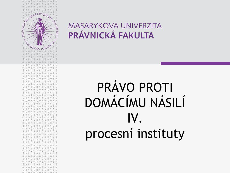 PRÁVO PROTI DOMÁCÍMU NÁSILÍ IV. procesní instituty