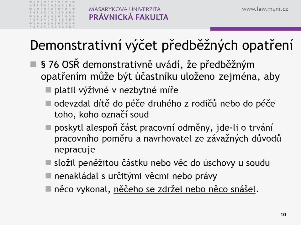 www.law.muni.cz 10 Demonstrativní výčet předběžných opatření § 76 OSŘ demonstrativně uvádí, že předběžným opatřením může být účastníku uloženo zejména