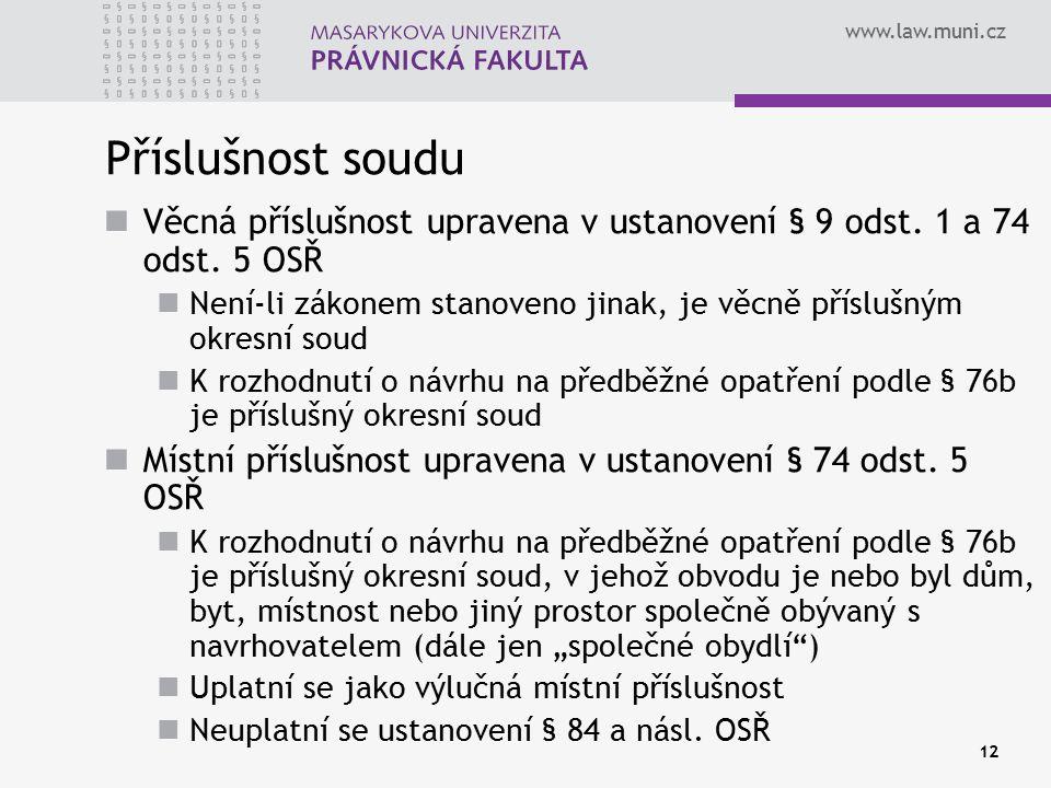 www.law.muni.cz 12 Příslušnost soudu Věcná příslušnost upravena v ustanovení § 9 odst. 1 a 74 odst. 5 OSŘ Není-li zákonem stanoveno jinak, je věcně př