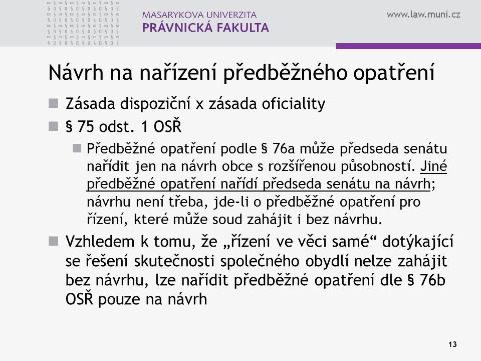 www.law.muni.cz 13 Návrh na nařízení předběžného opatření Zásada dispoziční x zásada oficiality § 75 odst. 1 OSŘ Předběžné opatření podle § 76a může p