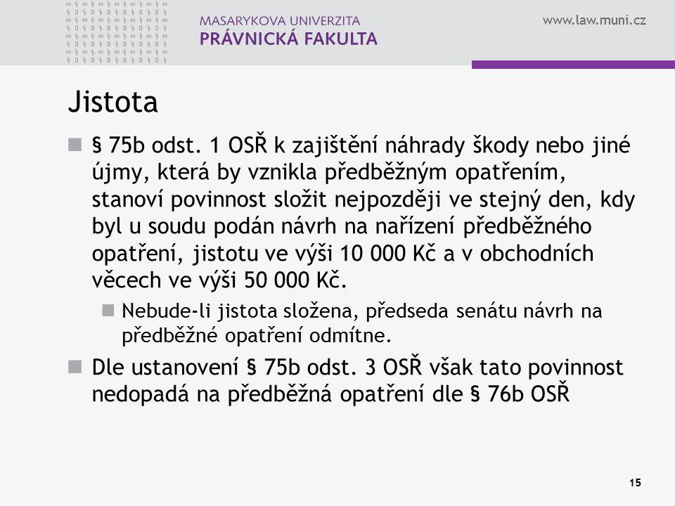 www.law.muni.cz 15 Jistota § 75b odst. 1 OSŘ k zajištění náhrady škody nebo jiné újmy, která by vznikla předběžným opatřením, stanoví povinnost složit