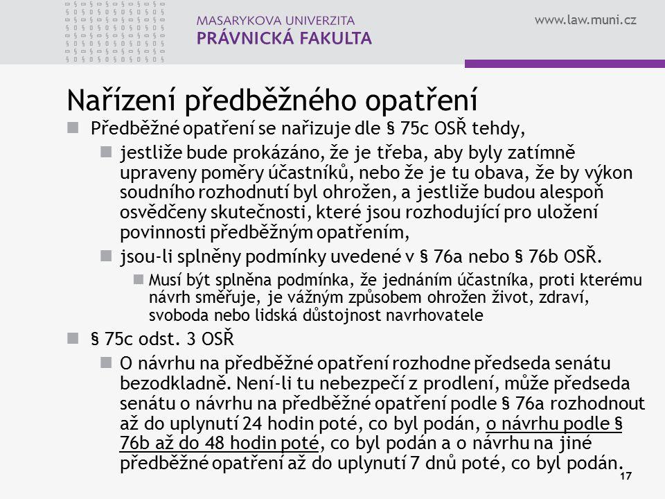 www.law.muni.cz 17 Nařízení předběžného opatření Předběžné opatření se nařizuje dle § 75c OSŘ tehdy, jestliže bude prokázáno, že je třeba, aby byly za