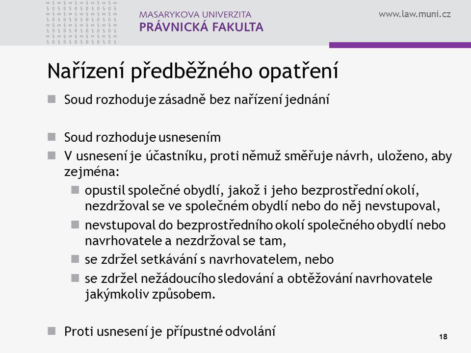 www.law.muni.cz 18 Nařízení předběžného opatření Soud rozhoduje zásadně bez nařízení jednání Soud rozhoduje usnesením V usnesení je účastníku, proti n