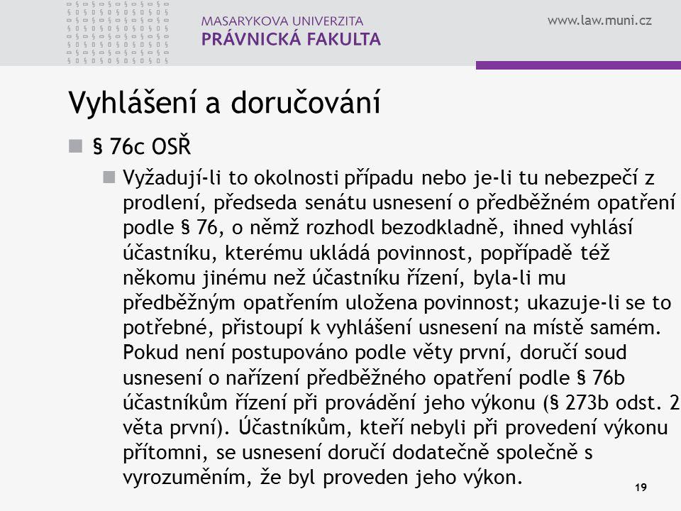 www.law.muni.cz 19 Vyhlášení a doručování § 76c OSŘ Vyžadují-li to okolnosti případu nebo je-li tu nebezpečí z prodlení, předseda senátu usnesení o př