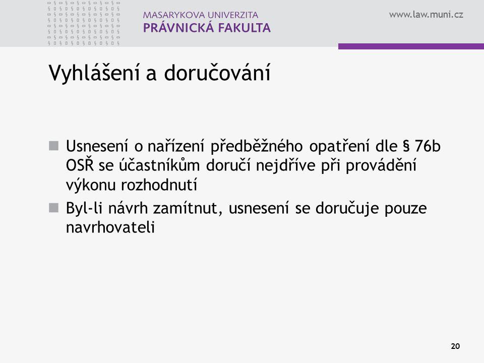 www.law.muni.cz 20 Vyhlášení a doručování Usnesení o nařízení předběžného opatření dle § 76b OSŘ se účastníkům doručí nejdříve při provádění výkonu ro