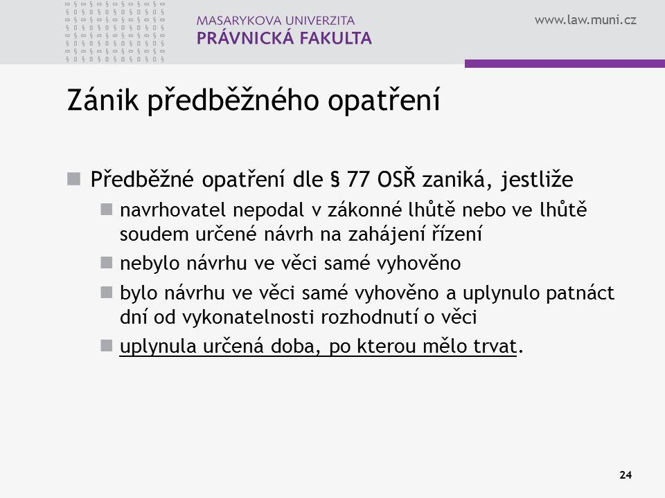 www.law.muni.cz 24 Zánik předběžného opatření Předběžné opatření dle § 77 OSŘ zaniká, jestliže navrhovatel nepodal v zákonné lhůtě nebo ve lhůtě soude