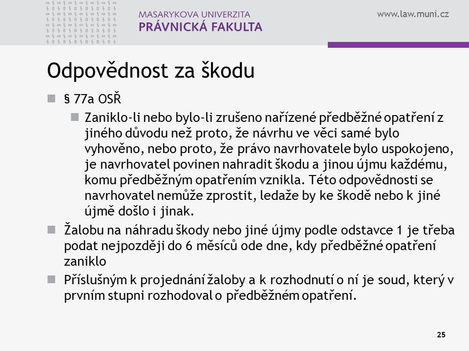 www.law.muni.cz 25 Odpovědnost za škodu § 77a OSŘ Zaniklo-li nebo bylo-li zrušeno nařízené předběžné opatření z jiného důvodu než proto, že návrhu ve