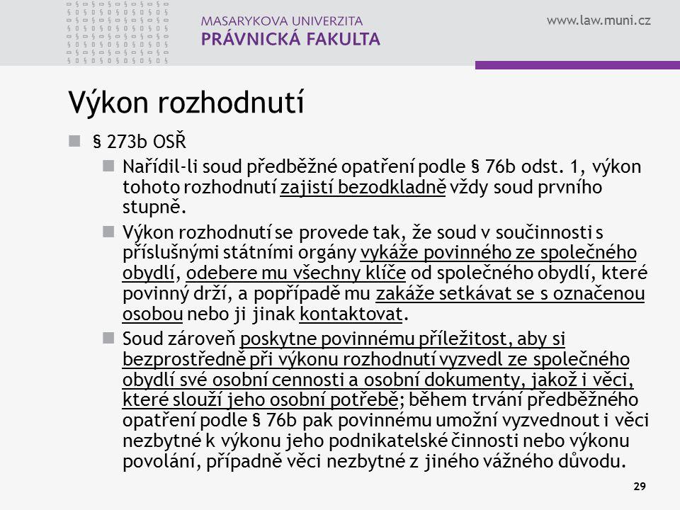www.law.muni.cz 29 Výkon rozhodnutí § 273b OSŘ Nařídil-li soud předběžné opatření podle § 76b odst. 1, výkon tohoto rozhodnutí zajistí bezodkladně vžd