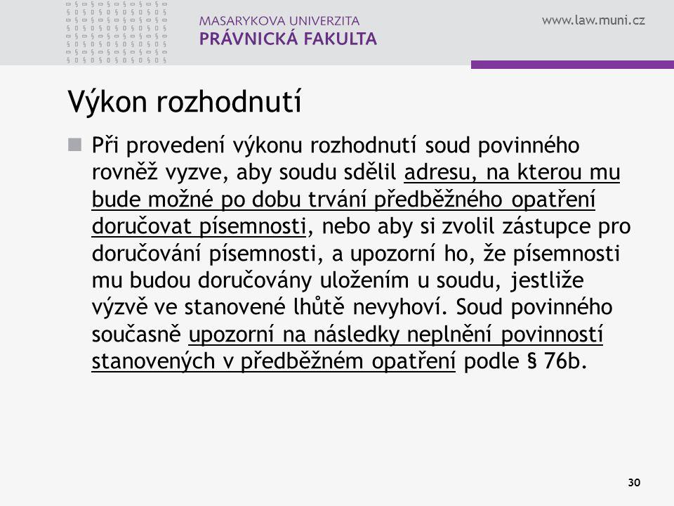 www.law.muni.cz 30 Výkon rozhodnutí Při provedení výkonu rozhodnutí soud povinného rovněž vyzve, aby soudu sdělil adresu, na kterou mu bude možné po d