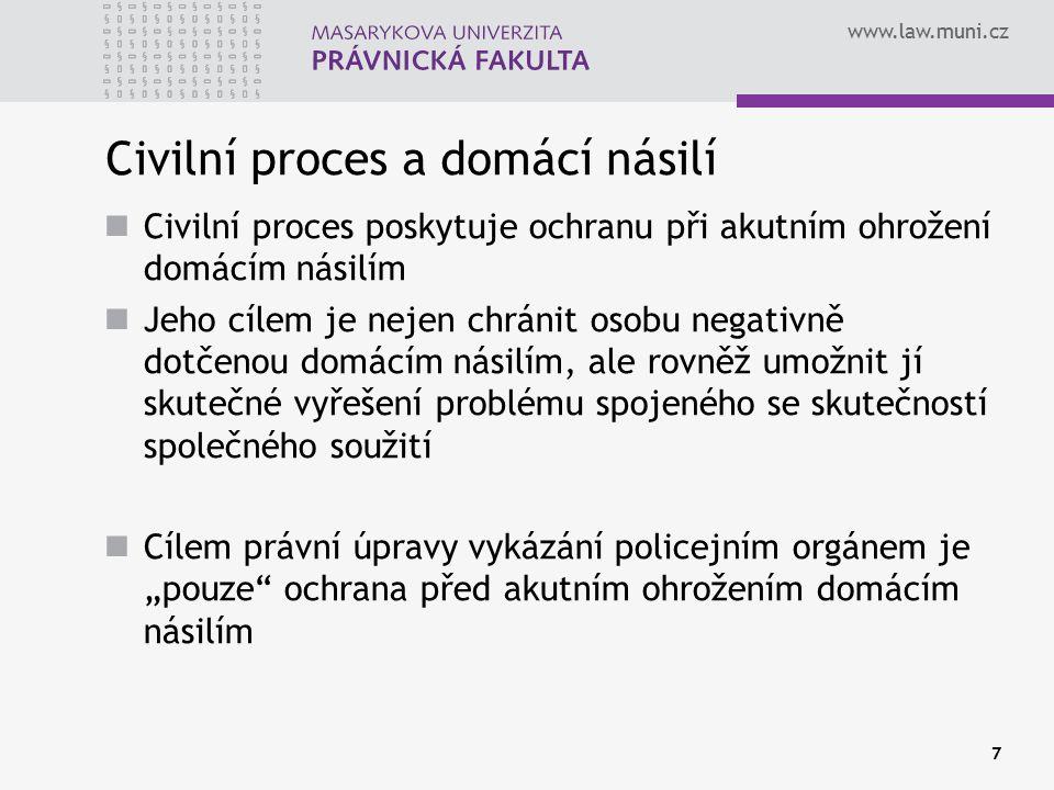 www.law.muni.cz 7 Civilní proces a domácí násilí Civilní proces poskytuje ochranu při akutním ohrožení domácím násilím Jeho cílem je nejen chránit oso