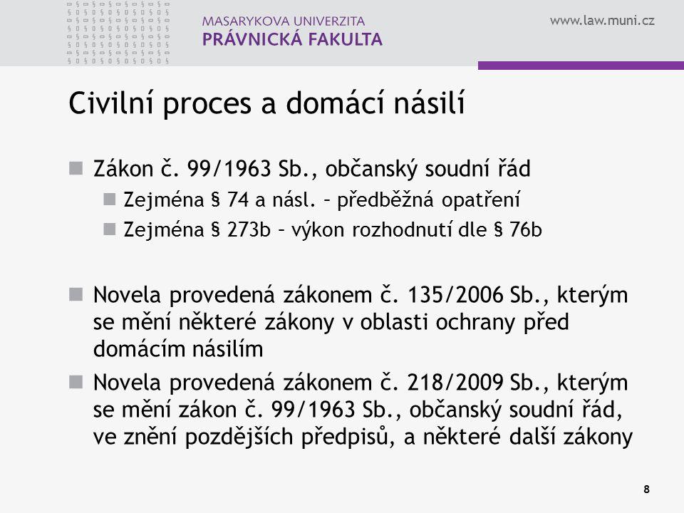 www.law.muni.cz 8 Civilní proces a domácí násilí Zákon č. 99/1963 Sb., občanský soudní řád Zejména § 74 a násl. – předběžná opatření Zejména § 273b –