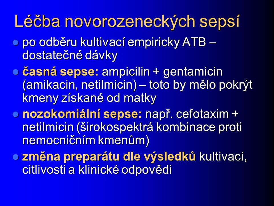Léčba novorozeneckých sepsí po odběru kultivací empiricky ATB – dostatečné dávky po odběru kultivací empiricky ATB – dostatečné dávky časná sepse: amp