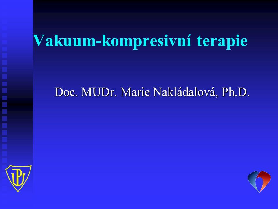 Vakuum-kompresivní terapie Doc. MUDr. Marie Nakládalová, Ph.D.