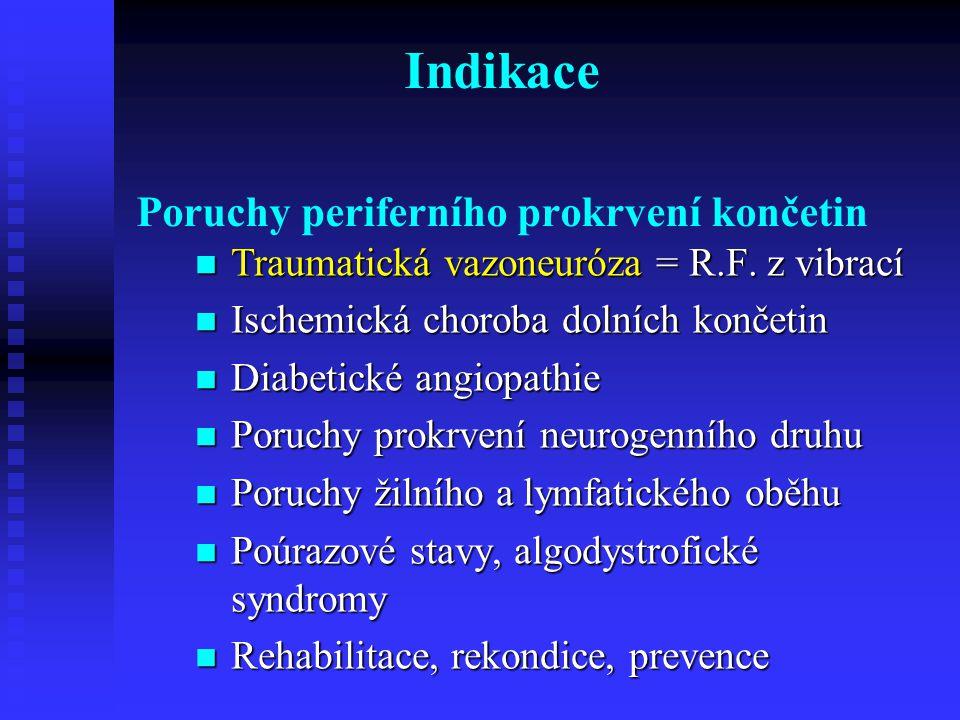 Indikace Poruchy periferního prokrvení končetin Traumatická vazoneuróza = R.F.