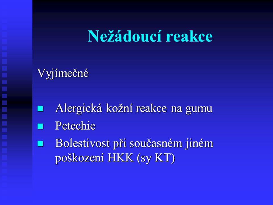 Nežádoucí reakce Vyjímečné Alergická kožní reakce na gumu Alergická kožní reakce na gumu Petechie Petechie Bolestivost při současném jiném poškození HKK (sy KT) Bolestivost při současném jiném poškození HKK (sy KT)
