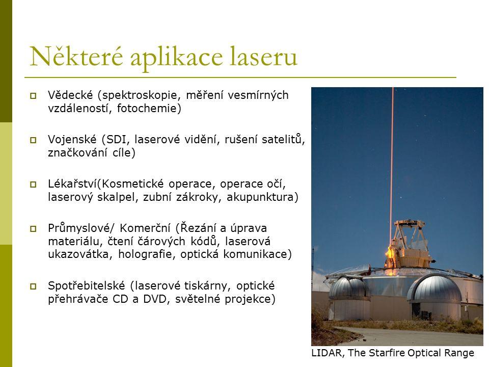 Některé aplikace laseru  Vědecké (spektroskopie, měření vesmírných vzdáleností, fotochemie)  Vojenské (SDI, laserové vidění, rušení satelitů, značko