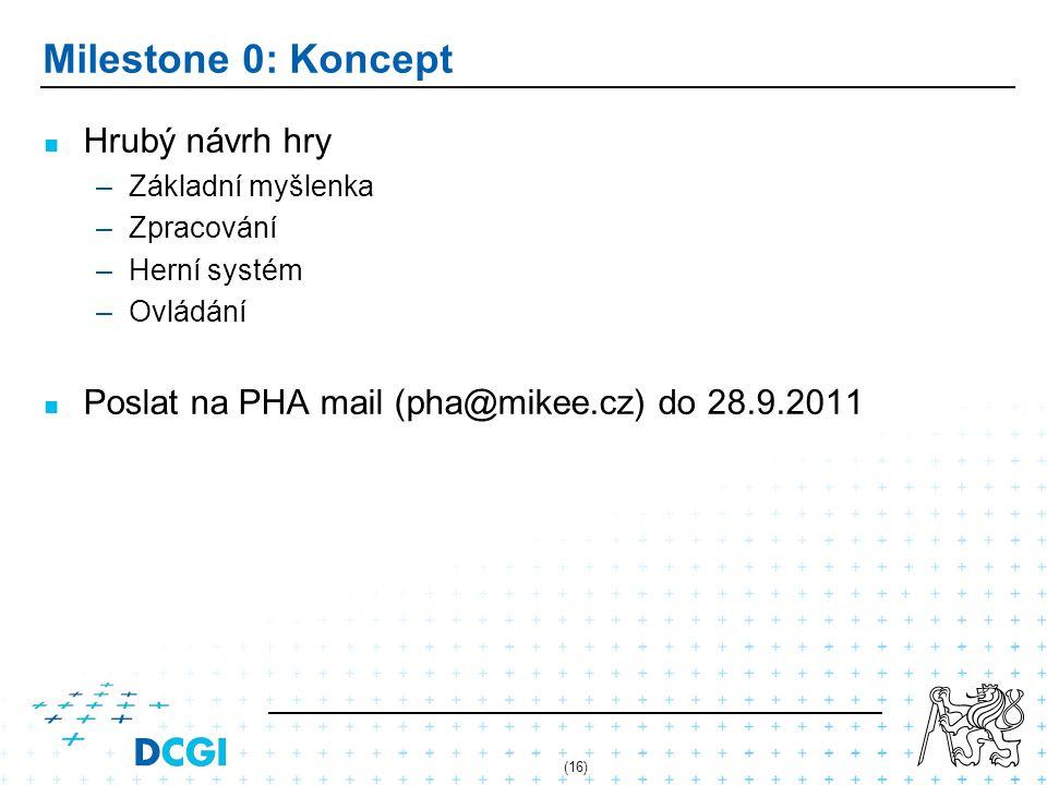 (16) Milestone 0: Koncept Hrubý návrh hry –Základní myšlenka –Zpracování –Herní systém –Ovládání Poslat na PHA mail (pha@mikee.cz) do 28.9.2011
