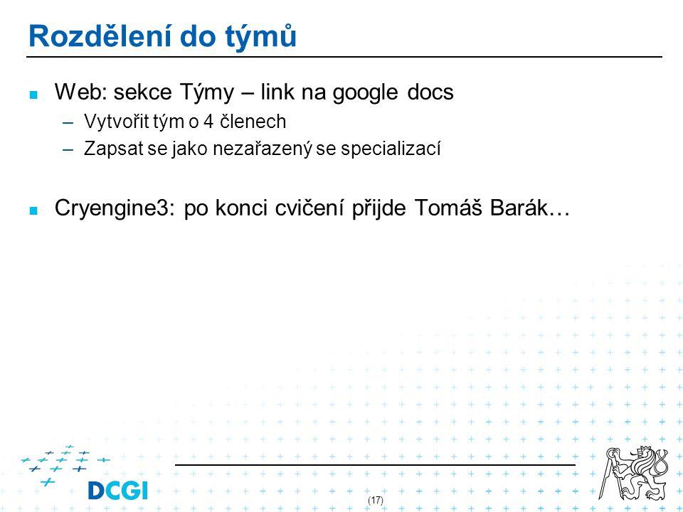 Rozdělení do týmů Web: sekce Týmy – link na google docs –Vytvořit tým o 4 členech –Zapsat se jako nezařazený se specializací Cryengine3: po konci cvičení přijde Tomáš Barák… (17)