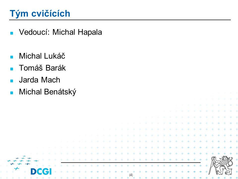 (4) Tým cvičících Vedoucí: Michal Hapala Michal Lukáč Tomáš Barák Jarda Mach Michal Benátský