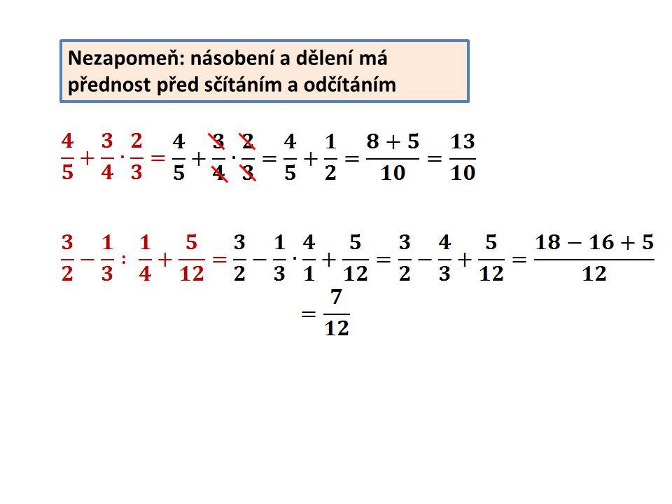 Nezapomeň: násobení a dělení má přednost před sčítáním a odčítáním