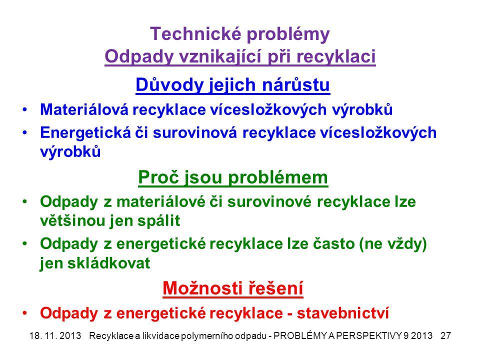 Technické problémy Odpady vznikající při recyklaci Důvody jejich nárůstu Materiálová recyklace vícesložkových výrobků Energetická či surovinová recyklace vícesložkových výrobků Proč jsou problémem Odpady z materiálové či surovinové recyklace lze většinou jen spálit Odpady z energetické recyklace lze často (ne vždy) jen skládkovat Možnosti řešení Odpady z energetické recyklace - stavebnictví 18.