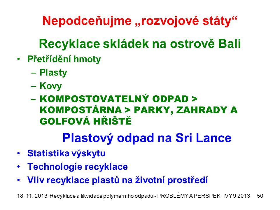"""Nepodceňujme """"rozvojové státy Recyklace skládek na ostrově Bali Přetřídění hmoty –Plasty –Kovy –KOMPOSTOVATELNÝ ODPAD > KOMPOSTÁRNA > PARKY, ZAHRADY A GOLFOVÁ HŘIŠTĚ Plastový odpad na Sri Lance Statistika výskytu Technologie recyklace Vliv recyklace plastů na životní prostředí 18."""